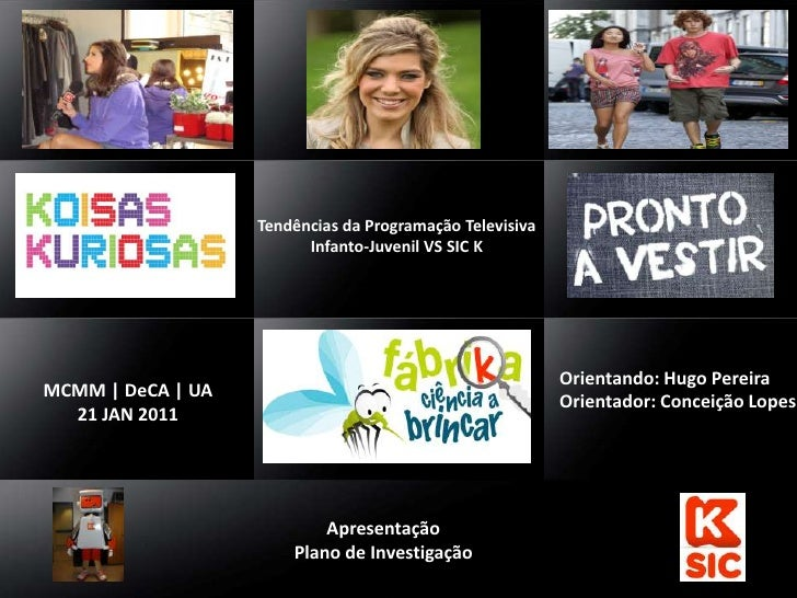 Tendências da Programação Televisiva <br />Infanto-Juvenil VS SIC K<br />Orientando: Hugo Pereira<br />Orientador: Conceiç...