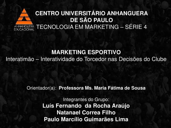 CENTRO UNIVERSITÁRIO ANHANGUERA <br />DE SÃO PAULO <br />TECNOLOGIA EM MARKETING – SÉRIE 4<br />MARKETING ESPORTIVO<br />I...