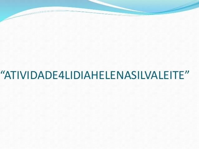 """ATIVIDADE4LIDIAHELENASILVALEITE"""
