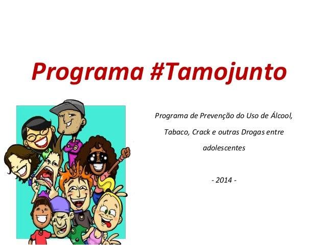 Programa #Tamojunto Programa de Prevenção do Uso de Álcool, Tabaco, Crack e outras Drogas entre adolescentes - 2014 -