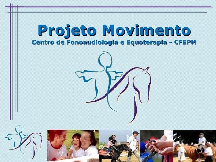 Projeto Movimento Centro de Fonoaudiologia e Equoterapia - CFEPM