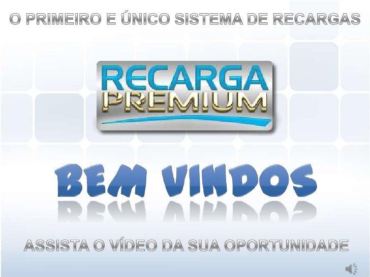 • A Recarga Premium pertence a um grupo de  empresas brasileiras com mais de 19 anos de  atuação no mercado nacional.• Atu...