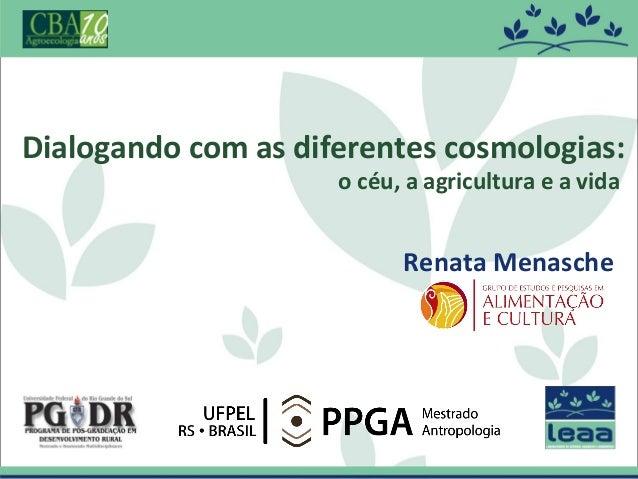 Dialogando com as diferentes cosmologias: o céu, a agricultura e a vida  Renata Menasche