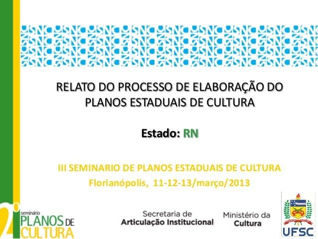 RELATO DO PROCESSO DE ELABORAÇÃO DO     PLANOS ESTADUAIS DE CULTURA                Estado: RNIII SEMINARIO DE PLANOS ESTAD...