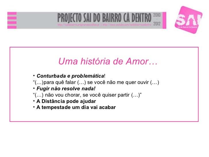 "<ul><li>Uma história de Amor… </li></ul><ul><li>Conturbada e problemática !  </li></ul><ul><li>"" (…)para quê falar (…) se ..."