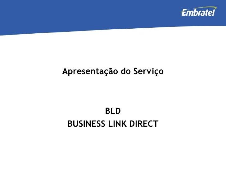 Apresentação do Serviço BLD BUSINESS LINK DIRECT