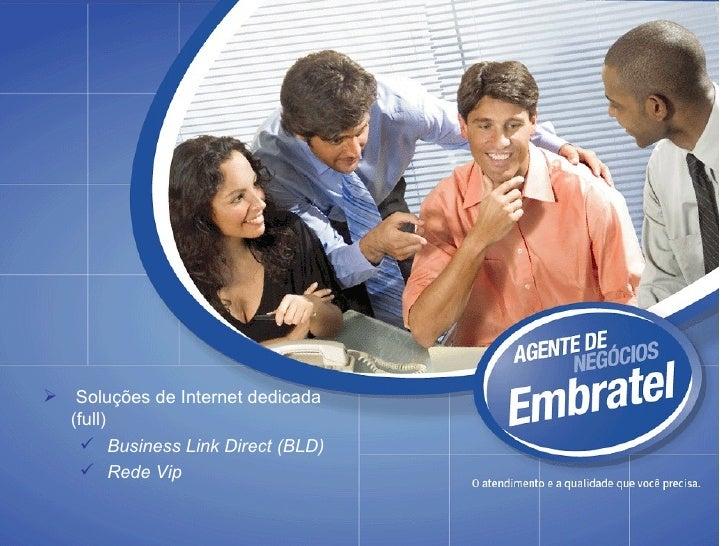 VipLine Telefonia Local Embratel <ul><ul><li>Soluções de Internet dedicada (full) </li></ul></ul><ul><ul><ul><li>Business ...