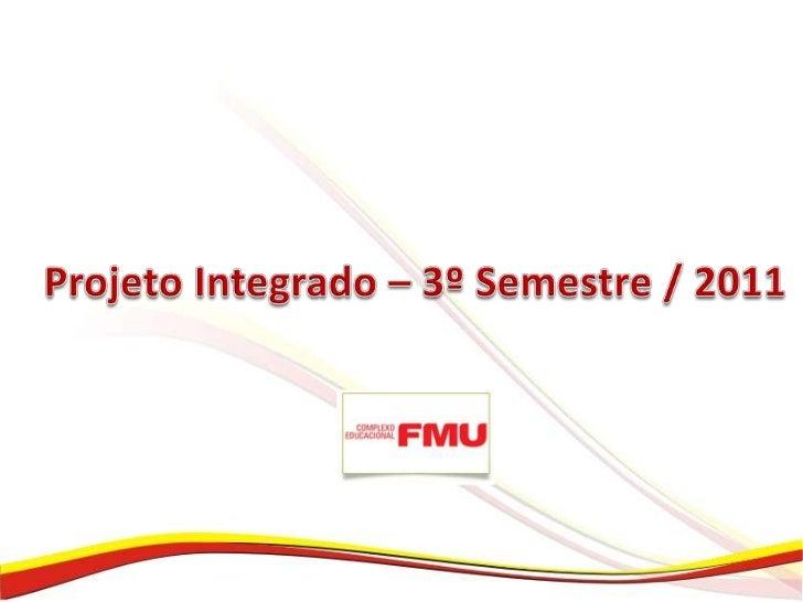 Projeto Integrado – 3º Semestre / 2011<br />