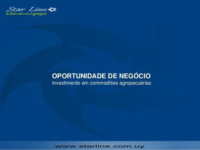 OPORTUNIDADE DE NEGÓCIO Investimento em commodities agropecuárias