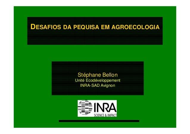 DESAFIOS DA PEQUISA EM AGROECOLOGIA  Stéphane Bellon Unité Ecodéveloppement INRA-SAD Avignon