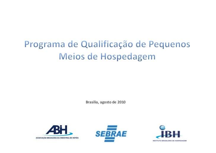 Programa de Qualificação de PequenosMeios de Hospedagem                                     Brasilia, agosto de 2010