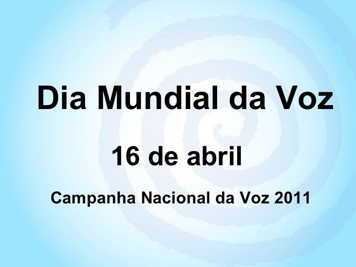 Dia Mundial da Voz 16 de abril Campanha Nacional da Voz 2011