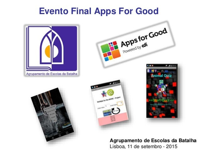 Agrupamento de Escolas da Batalha Lisboa, 11 de setembro - 2015 Evento Final Apps For Good