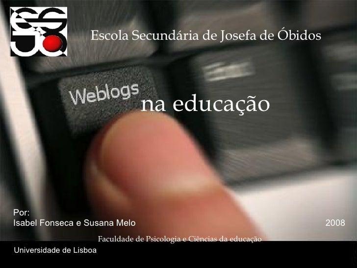 Escola Secundária de Josefa de Óbidos na educação Por:  Isabel Fonseca e Susana Melo  2008 Faculdade de Psicologia e Ciênc...