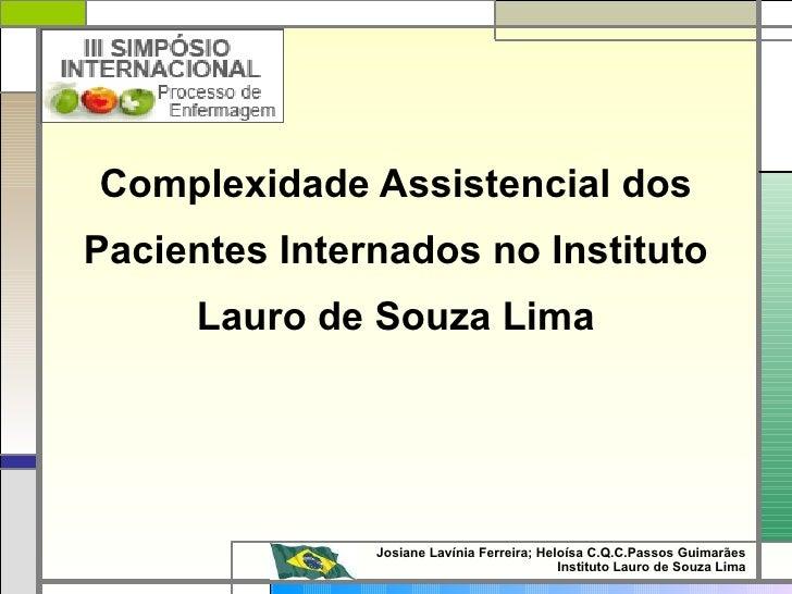 Complexidade Assistencial dos Pacientes Internados no Instituto Lauro de Souza Lima Josiane Lavínia Ferreira; Heloísa C.Q....