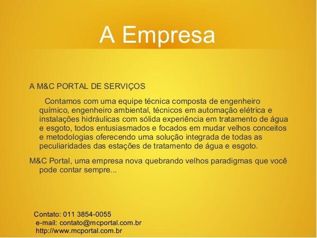 A Empresa A M&C PORTAL DE SERVIÇOS Contamos com uma equipe técnica composta de engenheiro químico, engenheiro ambiental, t...