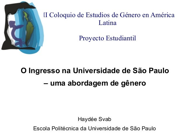 III Coloquio de Estudios de Género en América Latina Proyecto Estudiantil  O Ingresso na Universidade de São Paulo – uma a...