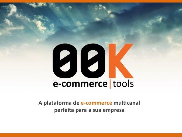 A  plataforma  de  e-‐commerce  mul0canal   perfeita  para  a  sua  empresa