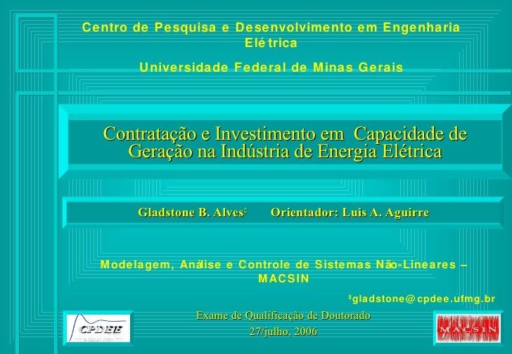 Contratação e Investimento em  Capacidade de Geração na Indústria de Energia Elétrica Exame de Qualificação de Doutorado 2...