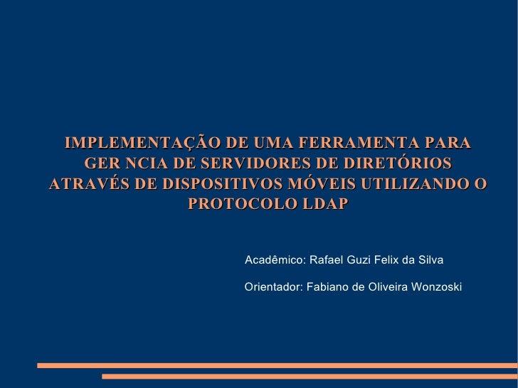 IMPLEMENTAÇÃO DE UMA FERRAMENTA PARA GERÊNCIA DE SERVIDORES DE DIRETÓRIOS ATRAVÉS DE DISPOSITIVOS MÓVEIS UTILIZANDO O PROT...