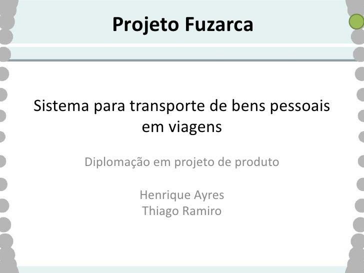 Projeto Fuzarca   Sistema para transporte de bens pessoais                em viagens       Diplomação em projeto de produt...