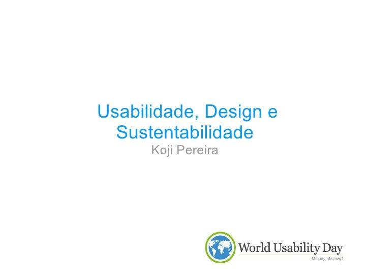 Usabilidade, Design e Sustentabilidade Koji Pereira