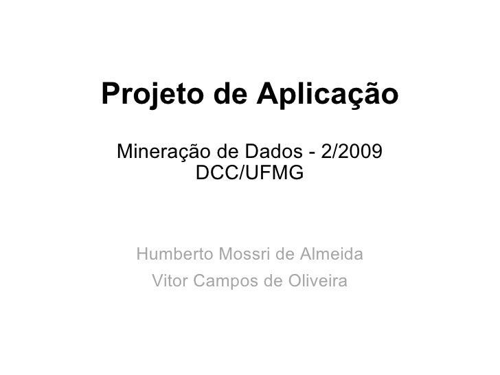Projeto de Aplicação Mineração de Dados - 2/2009 DCC/UFMG Humberto Mossri de Almeida Vitor Campos de Oliveira