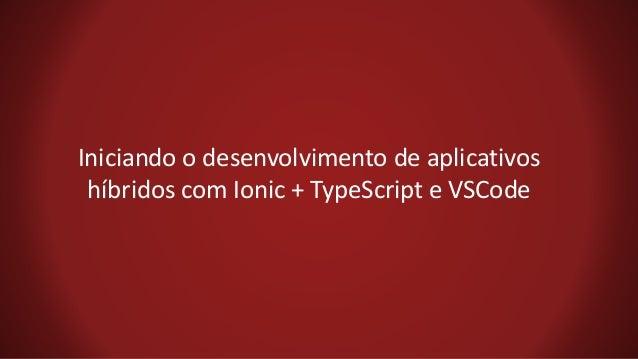 Iniciando o desenvolvimento de aplicativos híbridos com Ionic + TypeScript e VSCode