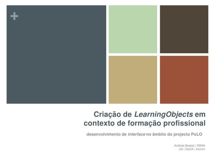 Criação de LearningObjects em contexto de formação profissional <br />desenvolvimento de interface no âmbito do projecto P...