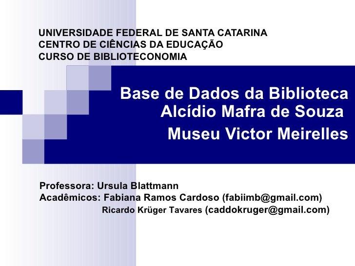 UNIVERSIDADE FEDERAL DE SANTA CATARINA CENTRO DE CIÊNCIAS DA EDUCAÇÃO CURSO DE BIBLIOTECONOMIA Base de Dados da Biblioteca...