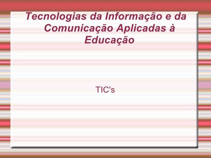 Tecnologias da Informação e da Comunicação Aplicadas à Educação TIC's