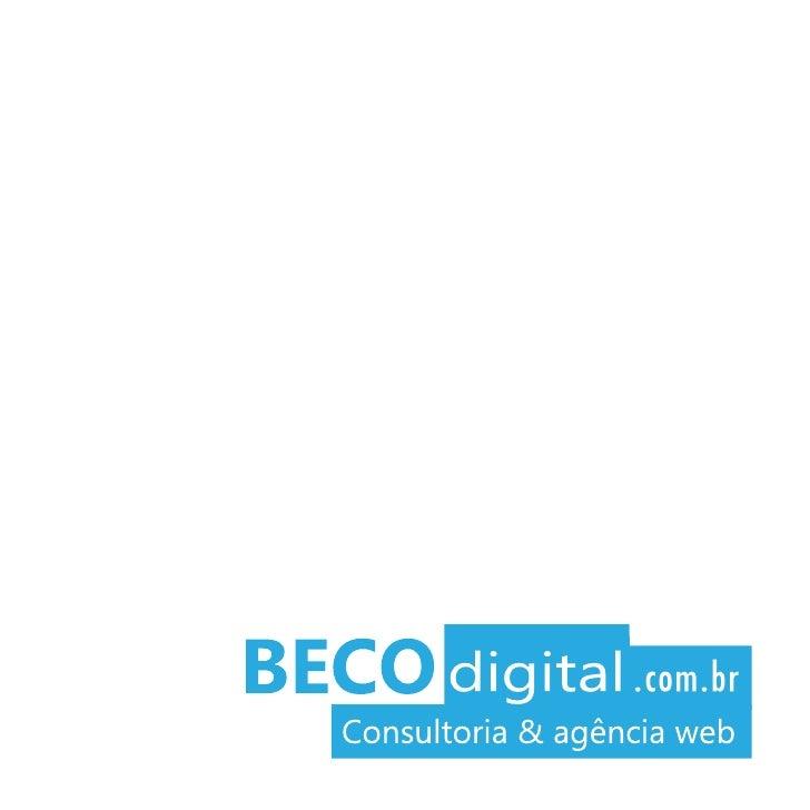 BECO DIGITAL SOLUÇÕES INTEGRADAS EM COMUNICAÇÃO WEB            A Internet revolucionou e continua revolucionando nosso pla...
