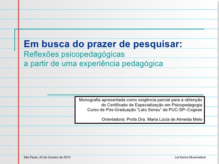 Em busca do prazer de pesquisar: Reflexões psicopedagógicas  a partir de uma experiência pedagógica Monografia apresentada...