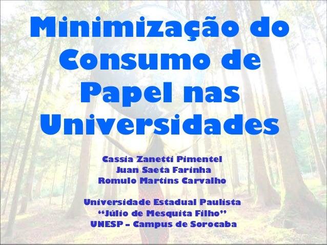 Minimização do Consumo de Papel nas Universidades Cassia Zanetti Pimentel Juan Saeta Farinha Romulo Martins Carvalho Unive...