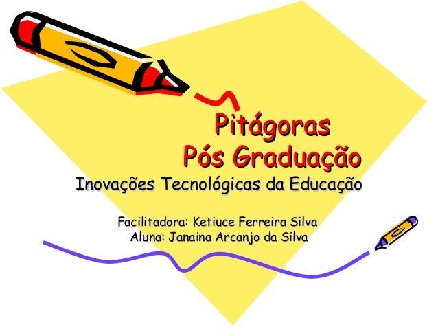 PitágorasPitágoras Pós GraduaçãoPós Graduação Inovações Tecnológicas da EducaçãoInovações Tecnológicas da Educação Facilit...