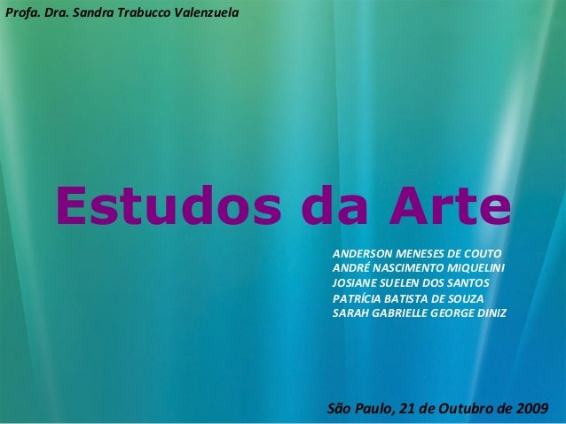 Estudos da Arte São Paulo, 21 de Outubro de 2009 Profa. Dra. Sandra Trabucco Valenzuela ANDERSON MENESES DE COUTO ANDRÉ NA...