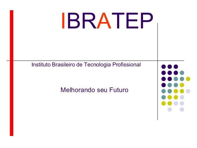 IBRATEP Instituto Brasileiro de Tecnologia Profissional Melhorando seu Futuro