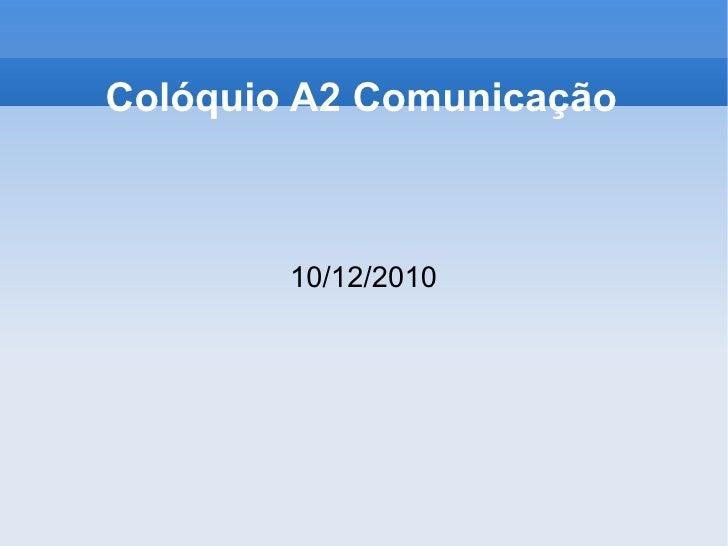 Colóquio A2 Comunicação 10/12/2010