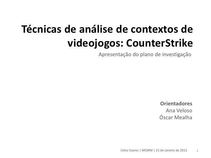 Técnicas de análise de contextos de          videojogos: CounterStrike               Apresentação do plano de investigação...