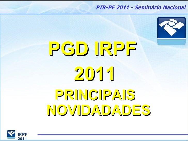 PGD IRPF  2011 PRINCIPAIS NOVIDADADES