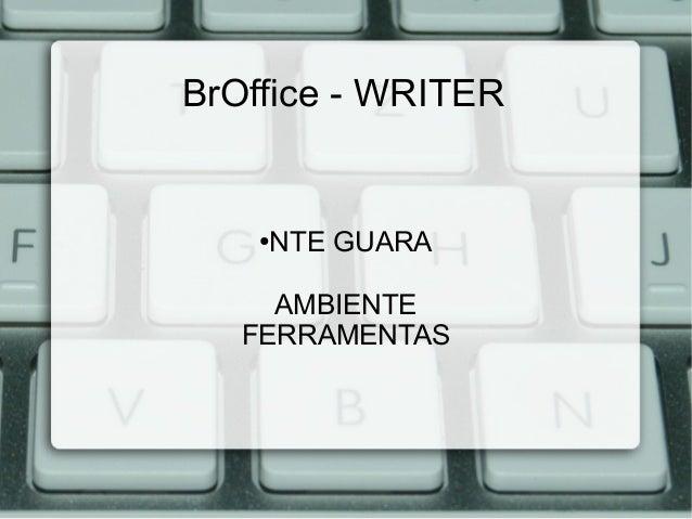 BrOffice - WRITER  NTE GUARA  ●  AMBIENTE FERRAMENTAS