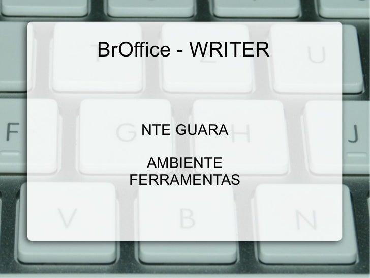 BrOffice - WRITER <ul><li>NTE GUARA </li></ul>AMBIENTE  FERRAMENTAS