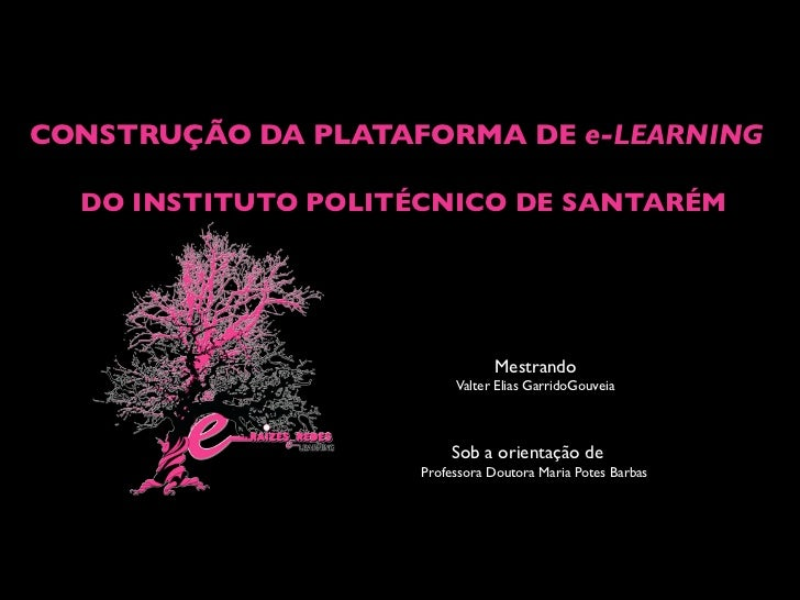 CONSTRUÇÃO DA PLATAFORMA DE e-LEARNING  DO INSTITUTO POLITÉCNICO DE SANTARÉM                               Mestrando      ...