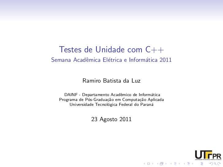 Testes de Unidade com C++Semana Acadˆmica El´trica e Inform´tica 2011           e       e              a            Ramiro...