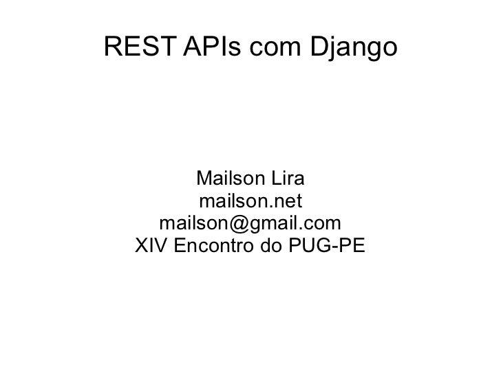 REST APIs com Django Mailson Lira mailson.net [email_address] XIV Encontro do PUG-PE