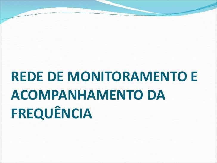 REDE DE MONITORAMENTO E ACOMPANHAMENTO DA FREQUÊNCIA