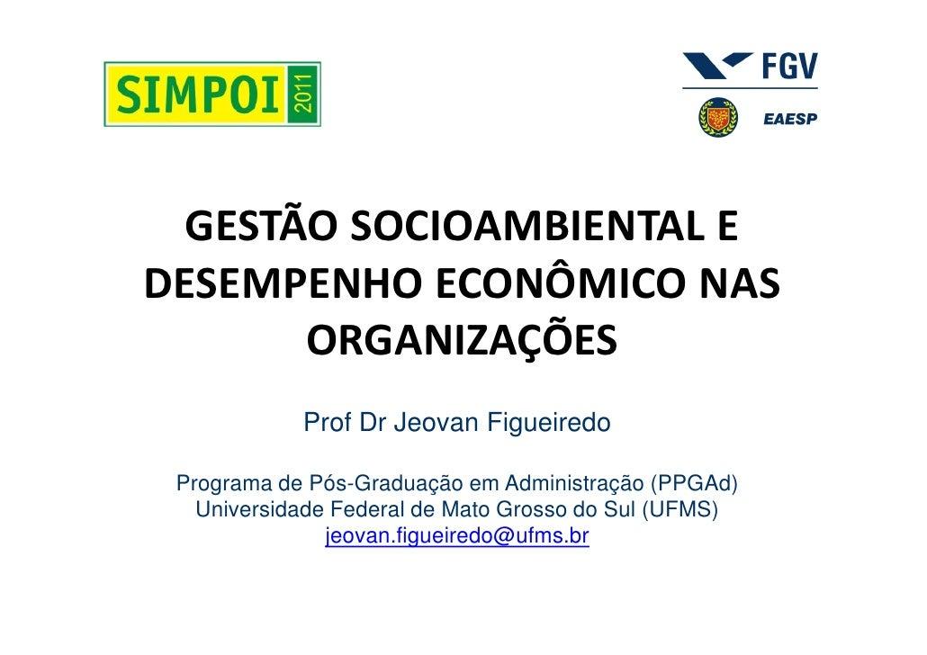 GESTÃO SOCIOAMBIENTAL EDESEMPENHO ECONÔMICO NAS       ORGANIZAÇÕES            Prof Dr Jeovan Figueiredo Programa de Pós-Gr...