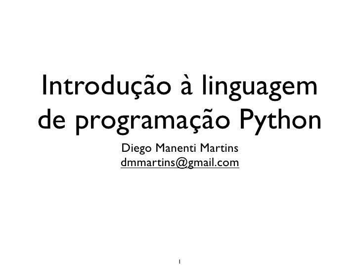 Introdução à linguagemde programação Python      Diego Manenti Martins      dmmartins@gmail.com                1