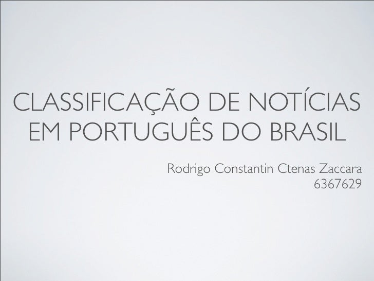 CLASSIFICAÇÃO DE NOTÍCIAS EM PORTUGUÊS DO BRASIL           Rodrigo Constantin Ctenas Zaccara                              ...