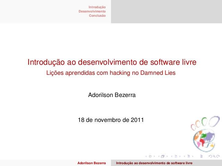 Introdução                Desenvolvimento                     ConclusãoIntrodução ao desenvolvimento de software livre    ...
